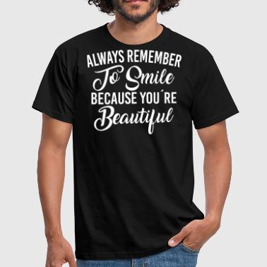 Beautiful Because Always Remember To Smile Because You're Beautiful - Men's T-Shirt