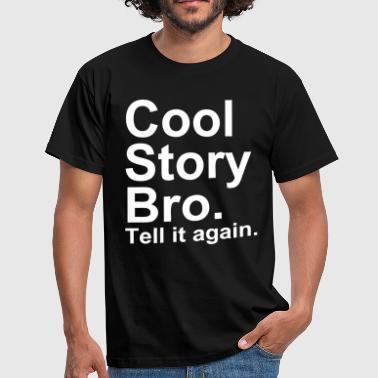 Cool Story Bro Tell It Again Cool Story Bro - Mannen T-shirt