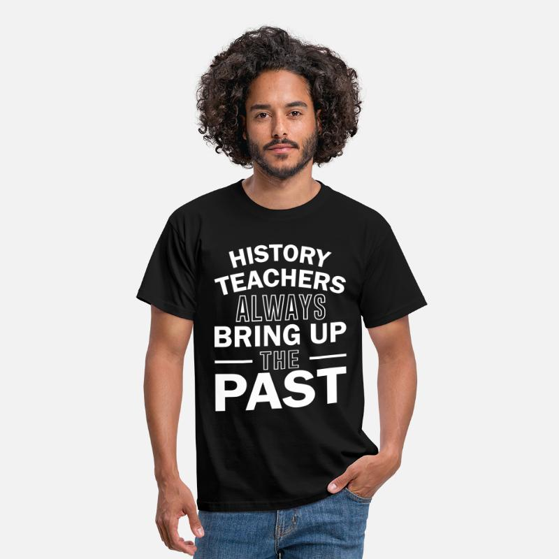 History T-Shirts - History Teachers Always Bring Up The Past - Men's T-Shirt black