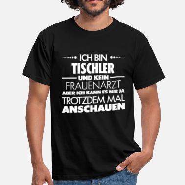 suchbegriff 39 tischler 39 t shirts online bestellen spreadshirt. Black Bedroom Furniture Sets. Home Design Ideas