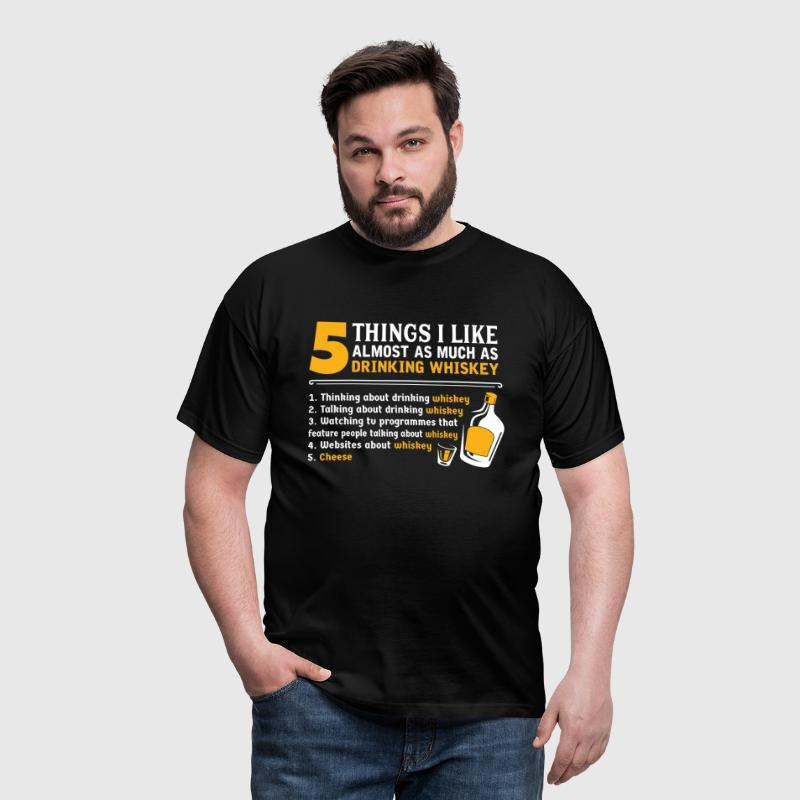 5 Things I Like Almost As Much As Drinking Whiskey - Men's T-Shirt