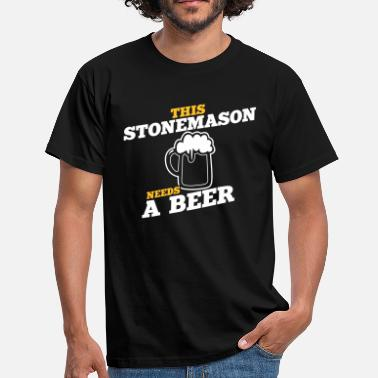 Stonemason this stonemason needs a beer - Men's T-Shirt