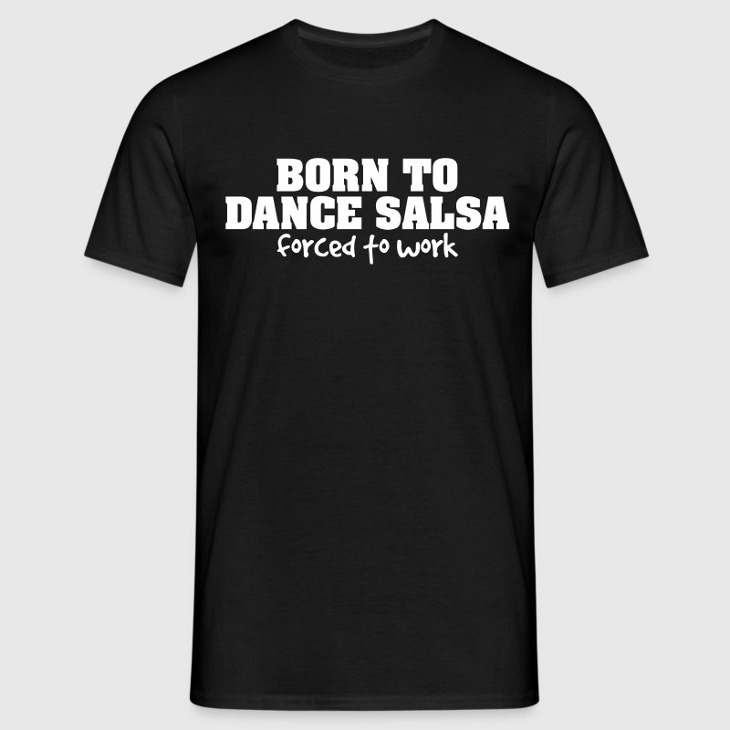 born to dance salsa forced to work - Men's T-Shirt