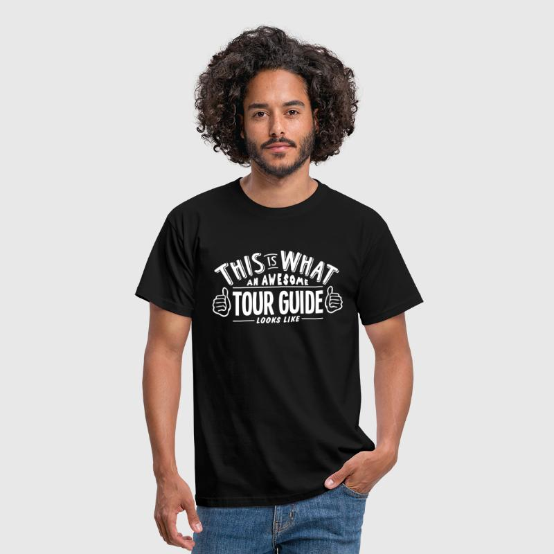 awesome tour guide looks like pro design - Men's T-Shirt