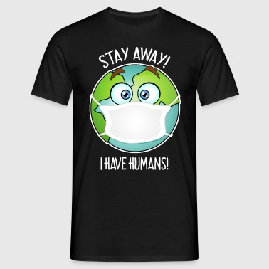 Stay Away I have Humans - Männer T-Shirt