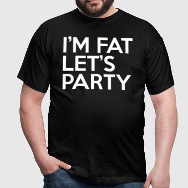 I'm Fat Let's Party - Men's T-Shirt