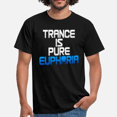 Uplifting Trance Trance Is Pure Euphoria! - Men's T-Shirt