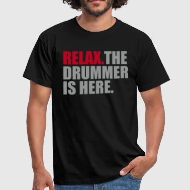 Relax the drummer is here - Mannen T-shirt