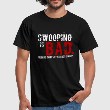 Swooping is Bad Design (with Text) - Men's T-Shirt