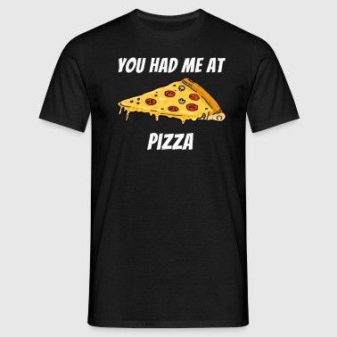 Pizza You got me pizza pizza piece - Men's T-Shirt