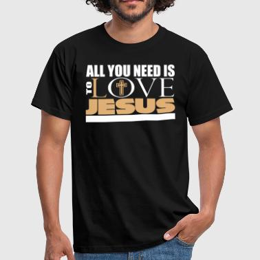 All you need is to love Jesus Christ - Men's T-Shirt