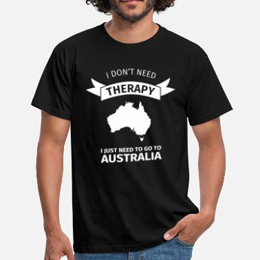 Go I don't need therapy I just need to go to Australi - T-shirt Homme