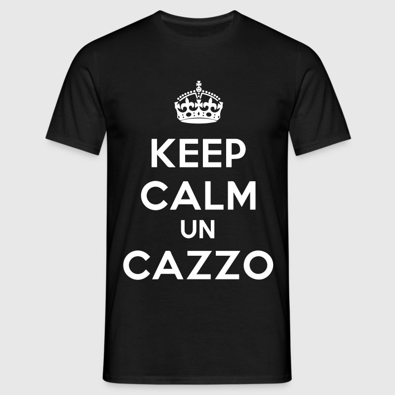 keep calm un cazzo - Men's T-Shirt