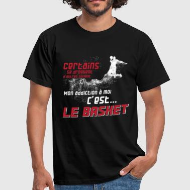 Mon addiction c'est le basket t-shirt basket - T-shirt Homme