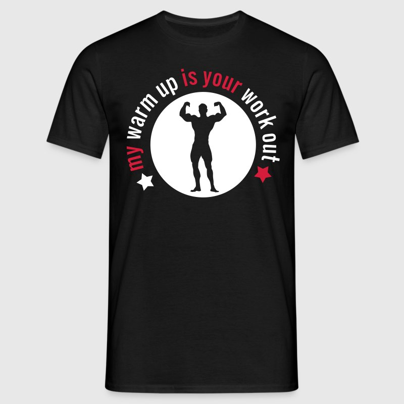 my warm up is your work out - Mannen T-shirt