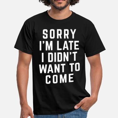Late Sorry I'm Late Funny Quote - Miesten t-paita