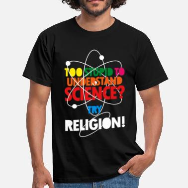 Religion Too Stupid To - Men's T-Shirt