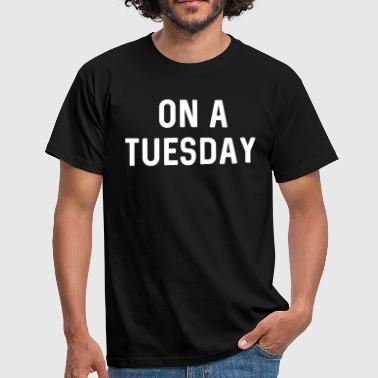 On a Tuesday - Men's T-Shirt
