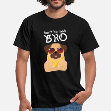 Pimp Dog Don't Be Mad Bro - Men's T-Shirt