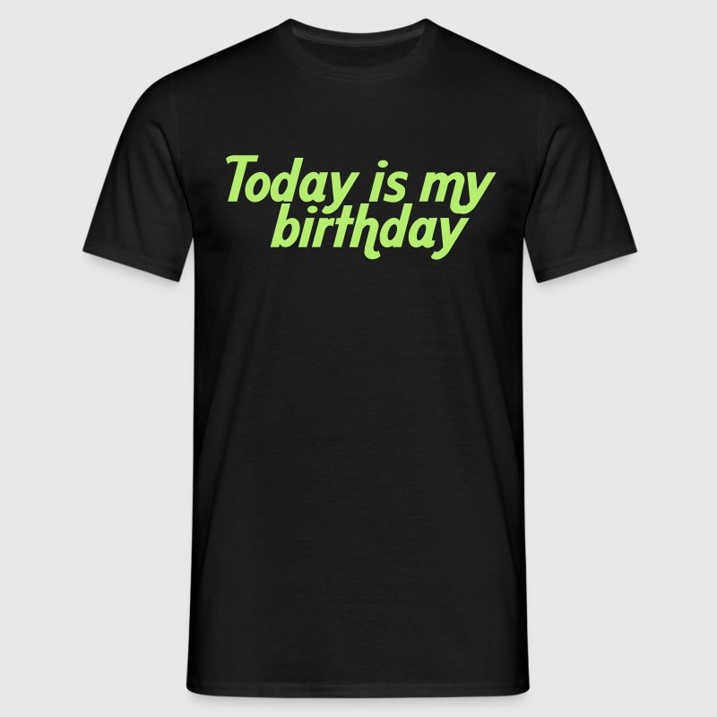 Today is my birthday - Men's T-Shirt