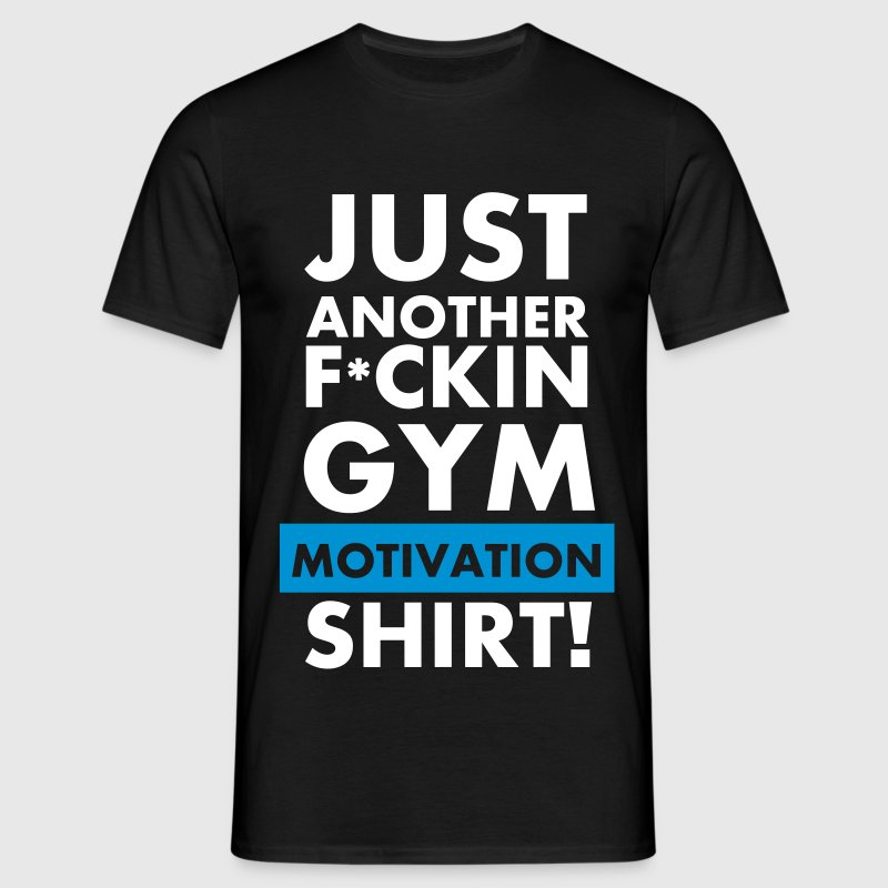 Just another fuckin gym motivation T-Shirt  - Men's T-Shirt