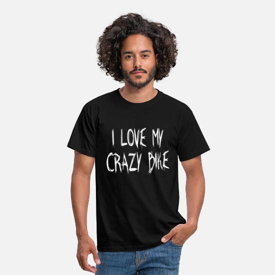 Motor T-Shirts - I LOVE MY CRAZY BIKE - Men's T-Shirt black