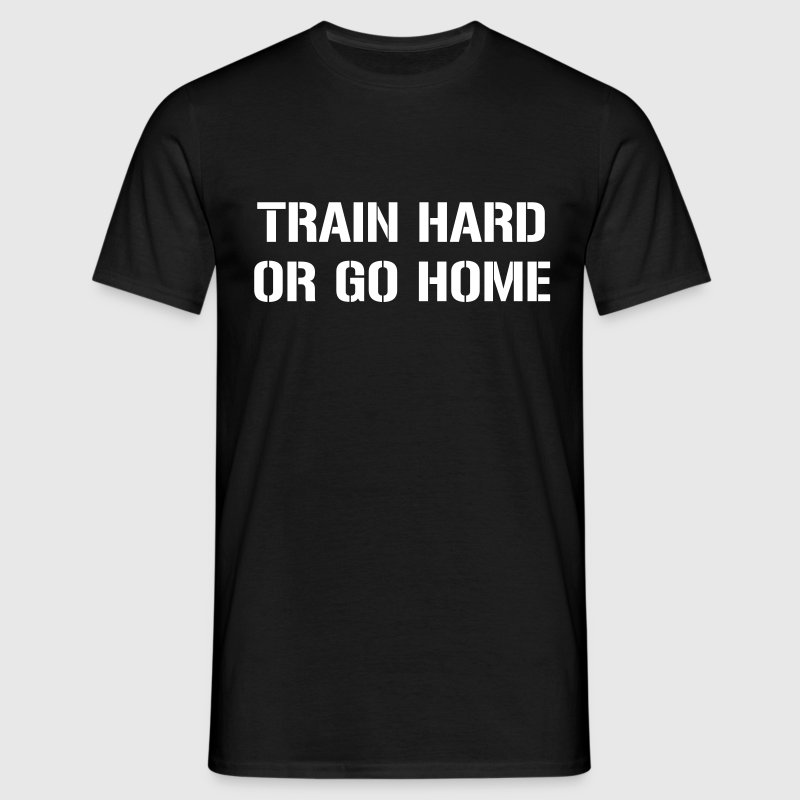 Train hard or go home - T-skjorte for menn