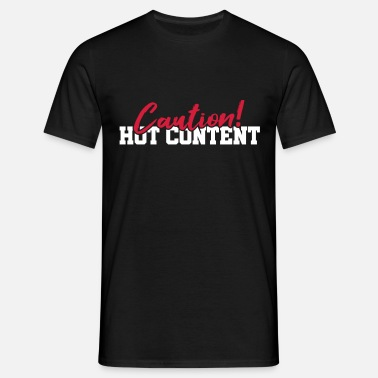 Caution Hot Content - Männer T-Shirt