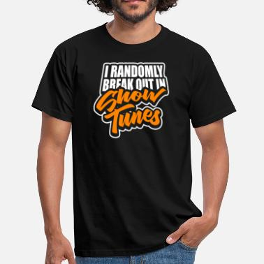 Break Out Break Out In Show Tunes - Men's T-Shirt
