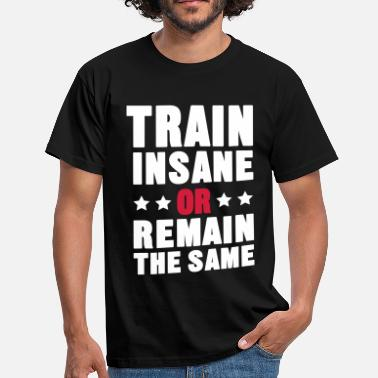 Remainer Train Insane Or Remain the Same - Men's T-Shirt