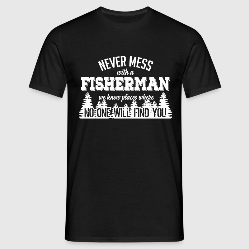 never mess with a fisherman - Men's T-Shirt