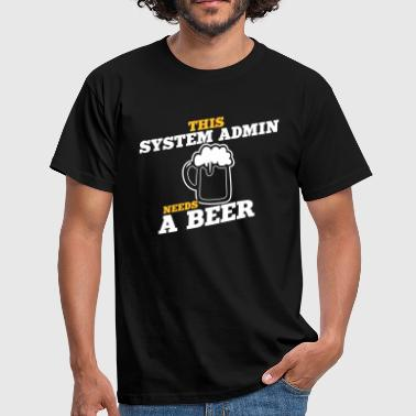 System Admin this system admin needs a beer - Men's T-Shirt