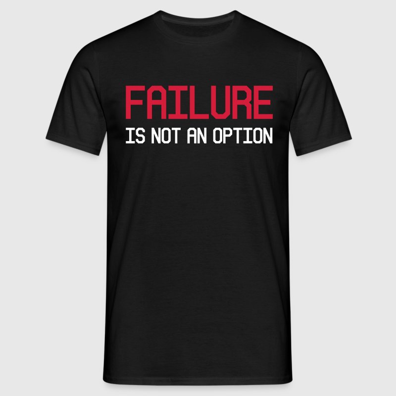 Failure is not an option - Männer T-Shirt