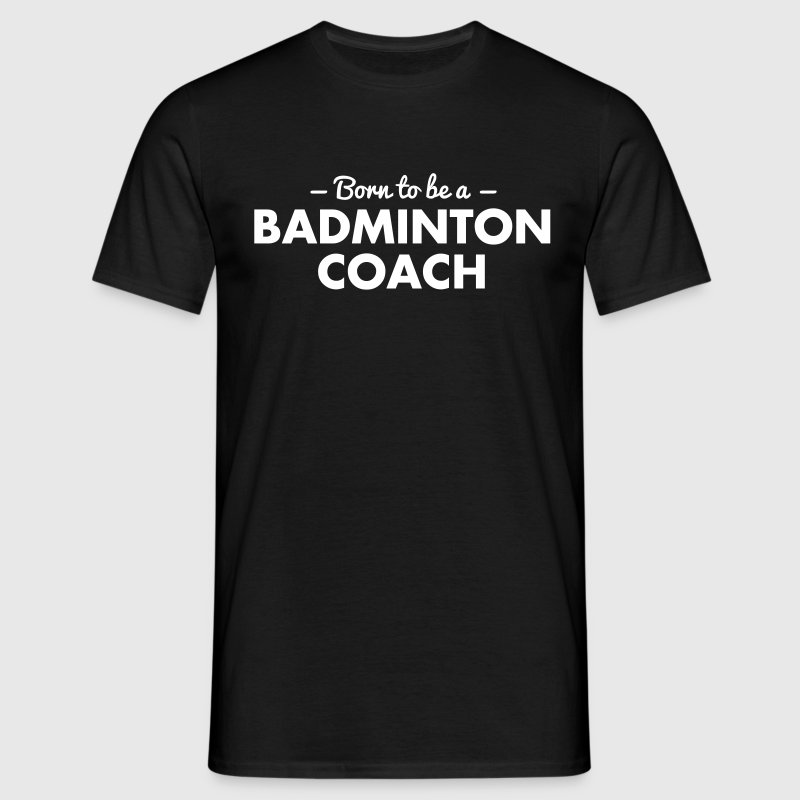 born to be a badminton coach - Men's T-Shirt