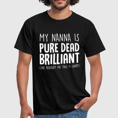 my nanna is pure dead brilliant she boug - Men's T-Shirt