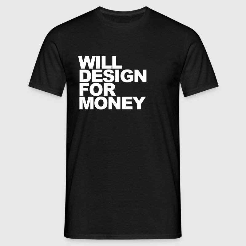 WILL DESIGN FOR MONEY - Men's T-Shirt