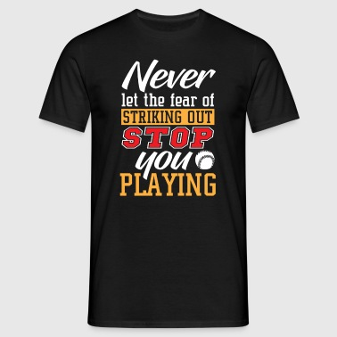 Never let the fear of striking out stop you - Mannen T-shirt