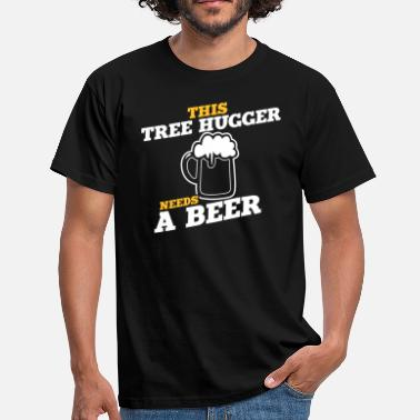 Tree Beer this tree hugger needs a beer - Men's T-Shirt