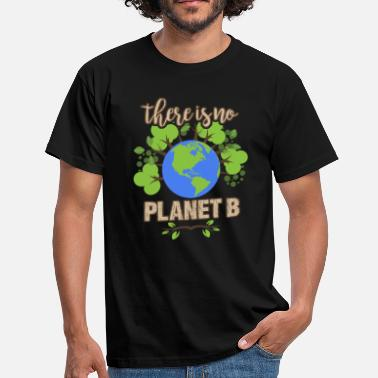 B Day Earth Day - There IS no Planet B! - Men's T-Shirt