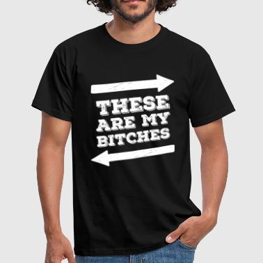 These Are My Bitches - Männer T-Shirt