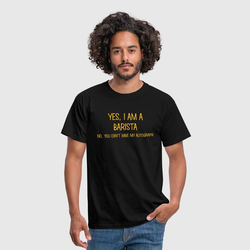 barista yes no cant have autograph - Men's T-Shirt
