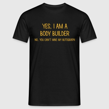body builder yes no cant have autograph - Men's T-Shirt
