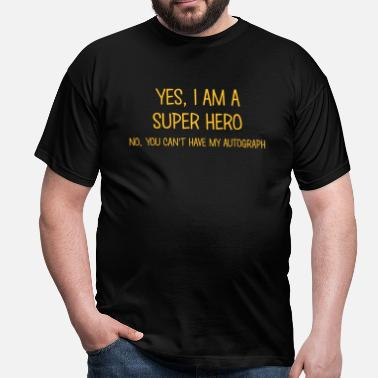Super Hero super hero yes no cant have autograph - Men's T-Shirt
