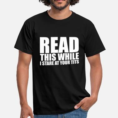 Tit Melon READ TITS BREASTS MELONS BUSES GIFTS SHIRTS - Men's T-Shirt