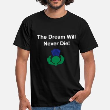 Scottish Independence The dream will never die - Scottish Independence - Men's T-Shirt