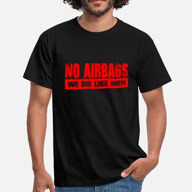 Airbag No airbags we like the men t shirt - Men's T-Shirt