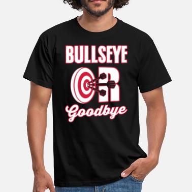 Bullseye Bullseye or Goodbye - Herre-T-shirt