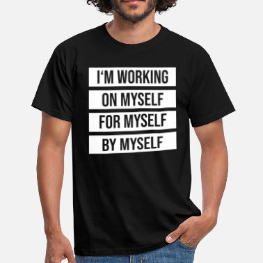 Myself Sprüche Im Working on myself by myself - Männer T-Shirt