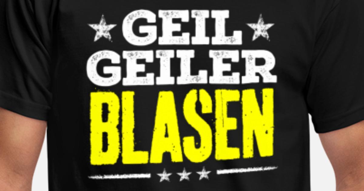 blasen - geil Männer T-Shirt | Spreadshirt