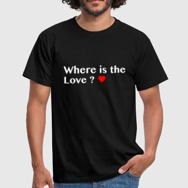 where is the love - Männer T-Shirt